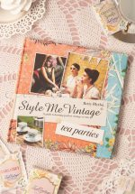 TEA PARTIES A Guide To Hosting Perfect Vintage Events